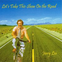 Let's Take This Show On the Road — Jerry Lee
