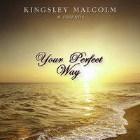 Your Perfect Way — Kingsley Malcolm and friends