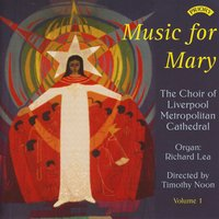 Music for Mary - Volume 1 — The Choir of Liverpool Metropolitan Cathedral