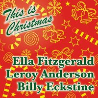 This Is Christmas — Ella Fitzgerald, Leroy Anderson, Billy Eckstine