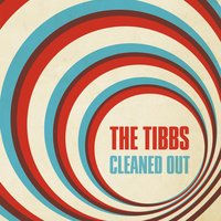 Cleaned Out — The Tibbs