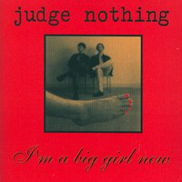 I'm A Big Girl Now — Judge Nothing