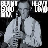 Heavy Load - Live in New York 1954 — Benny Goodman, Charlie Shavers, Mel Powell