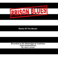 Prison Blues — Prisoners At the Mississippi & Louisiana State Penitentiaries