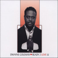 Ready 2 Love U — Dwayne Coleman
