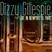 Live at Newport & Paris — Dizzy Gillespie, Dizzy Gillespie Sextet