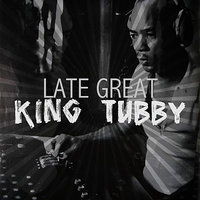 The Late Great King Tubby — King Tubby