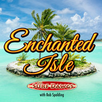 Enchanted Isle — The Surf Dawgs, Bob Spalding, The Surf Dawgs & Bob Spalding
