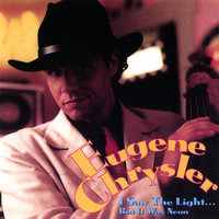 I Saw The Light... But It Was Neon — Eugene Chrysler