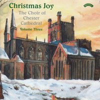 Christmas Joy - Vol 3 — The Choir of Chester Cathedral|John Scott Whiteley|Conductor Philip Moore