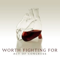 Worth Fighting For — Act Of Congress