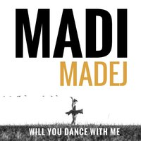 Will You Dance With Me — Madi Madej
