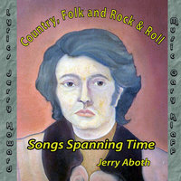 Songs Spanning Time: Country, Folk and Rock-And-Roll; Songs Spanning Time — Jerry Aboth