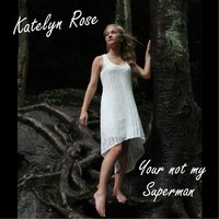 You're Not My Superman — Katelyn Rose