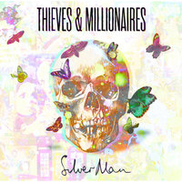 Thieves and Millionaires — Silver Man