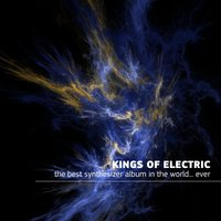 The Best Synthesizer Album In The World...Ever!!! — Kings Of Electric