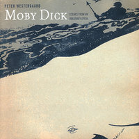 Peter Westgaard - Moby Dick: Scenes From An Imaginary Opera — Michael Pratt, Chamber Orchestra Of Philadelphia