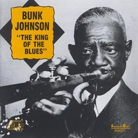 Bunk Johnson - King of the Blues — Bunk Johnson