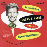 The Columbia Years (1943-1952): The Complete Recordings: Volume 3 — Frank Sinatra