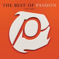 The Best Of Passion (So Far) — Passion