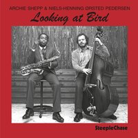 Looking at Bird — Archie Shepp, Niels-Henning Ørsted Pedersen, Archie Shepp & Niels-Henning Ørsted Pedersen