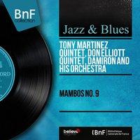 Mambos No. 9 — Don Elliott Quintet, Tony Martínez Quintet, Damiron and His Orchestra, Tony Martínez Quintet, Don Elliott Quintet, Damiron and His Orchestra