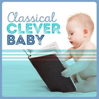 Classical Clever Baby — Classical Baby Einstein Club, Classical Baby Music Ultimate Collection, The Einstein Classical Music Collection for Baby, Classical Baby Einstein Club|Classical Baby Music Ultimate Collection|The Einstein Classical Music Collection for Baby