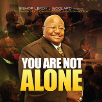 You Are Not Alone (Bishop LeRoy J. Woolard Presents) — North Carolina Jurisdictional Choir
