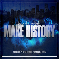 Make History (feat. Styx Figure, Syncerelyourz & Young Tone) — AcetheArtist