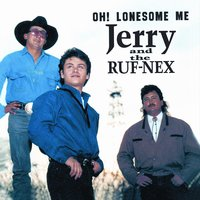 Oh! Lonesome Me — Jerry & The Ruf Nex
