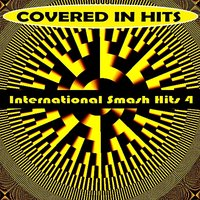 International Smash Hits 4 — Covered in Hits