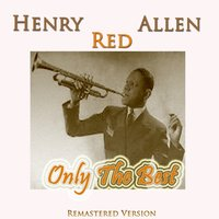 Henry Red Allen: Only the Best — Henry Red Allen