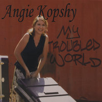 My Troubled World — Angie Kopshy