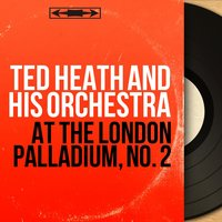 At the London Palladium, No. 2 — Ted Heath and his Orchestra
