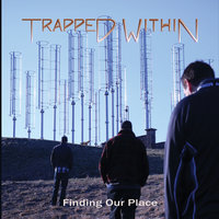 Finding Our Place — Trapped Within