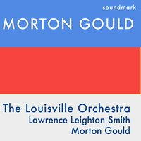 Morton Gould: Symphony of Spirituals, Columbia, Flourishes and Galop, Housewarming — Morton Gould, Lawrence Leighton Smith, The Louisville Orchestra