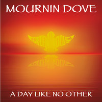 A Day Like No Other — Mournin Dove
