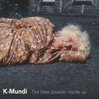 K-Mundi - The Little Disaster Inside Us