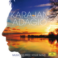 Karajan Adagio - Music To Free Your Mind — Герберт фон Караян, Berliner Philarmoniker