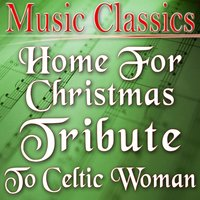 Home for Christmas (Tribute to Celtic Woman) — Music Classics