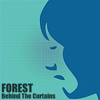 Behind the Curtains — Forest
