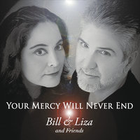 Your Mercy Will Never End — Bill & Liza