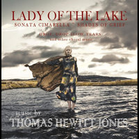 Thomas Hewitt Jones: Lady of the Lake, Sonata Cimarella, Spirits of the Night - Shades of Grief, Drop, Drop Slow Tears and other choral music — Thomas Hewitt Jones