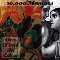 Our Time In Eden — 10,000 Maniacs
