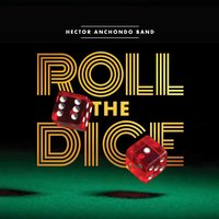 Roll the Dice — Hector Anchondo Band