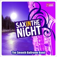 Sax In The Night — The Smooth Ballroom Band