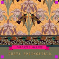 Colorful Garden — Dusty Springfield, The Springfields