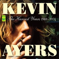 The Harvest Years 1969-1974 — Kevin Ayers