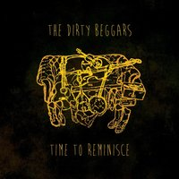 Time to Reminisce — The Dirty Beggars