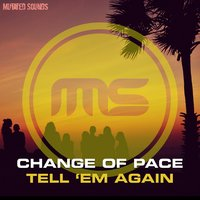 Tell 'Em Again — Change of Pace